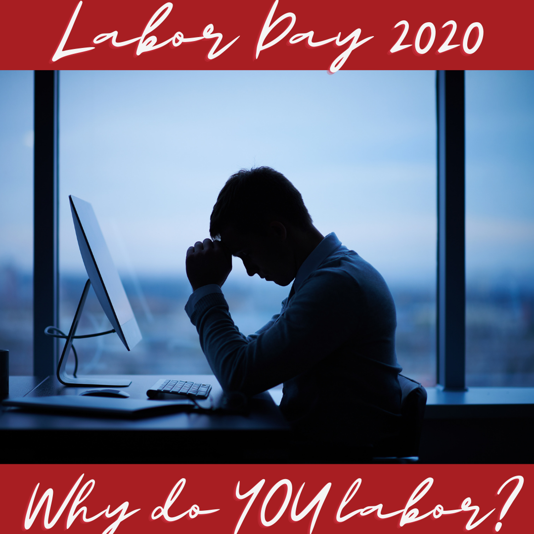 Why do you labor?